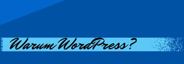 Warum wir WordPress einsetzen
